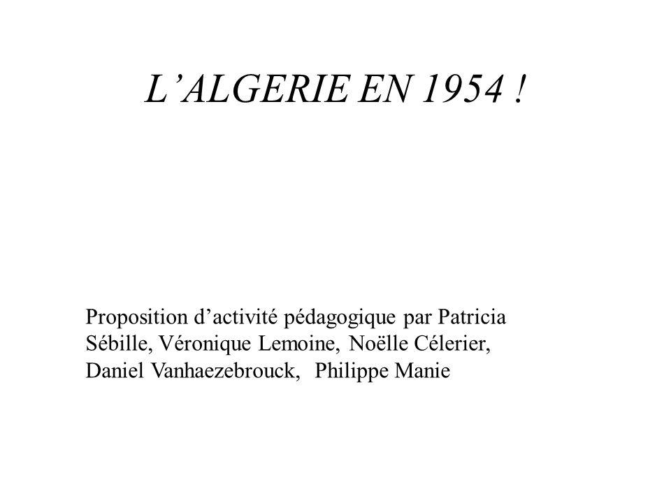 Proposition d'activité pédagogique par Patricia Sébille, Véronique Lemoine, Noëlle Célerier, Daniel Vanhaezebrouck, Philippe Manie L'ALGERIE EN 1954 !