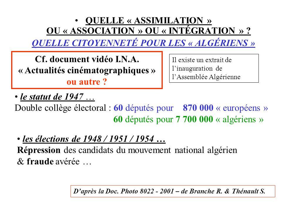 QUELLE « ASSIMILATION » OU « ASSOCIATION » OU « INTÉGRATION » ? QUELLE CITOYENNETÉ POUR LES « ALGÉRIENS » Cf. document vidéo I.N.A. « Actualités ciném