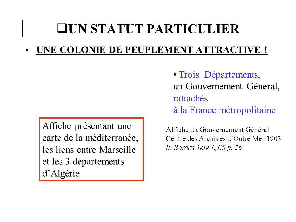  UN STATUT PARTICULIER UNE COLONIE DE PEUPLEMENT ATTRACTIVE ! Trois Départements, un Gouvernement Général, rattachés à la France métropolitaine Affic