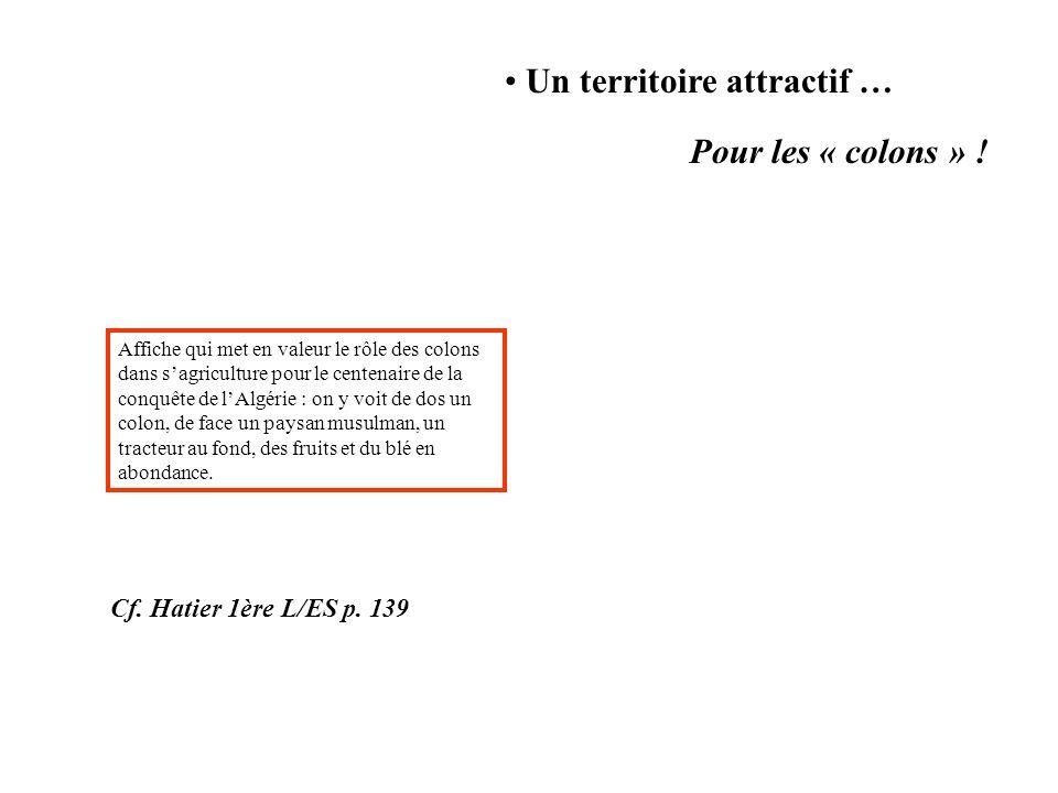 Un territoire attractif … Pour les « colons » ! Cf. Hatier 1ère L/ES p. 139 Affiche qui met en valeur le rôle des colons dans s'agriculture pour le ce