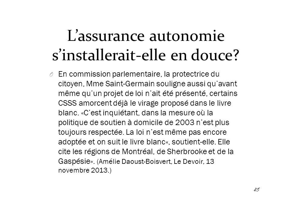 L'assurance autonomie s'installerait-elle en douce? O En commission parlementaire, la protectrice du citoyen, Mme Saint-Germain souligne aussi qu'avan