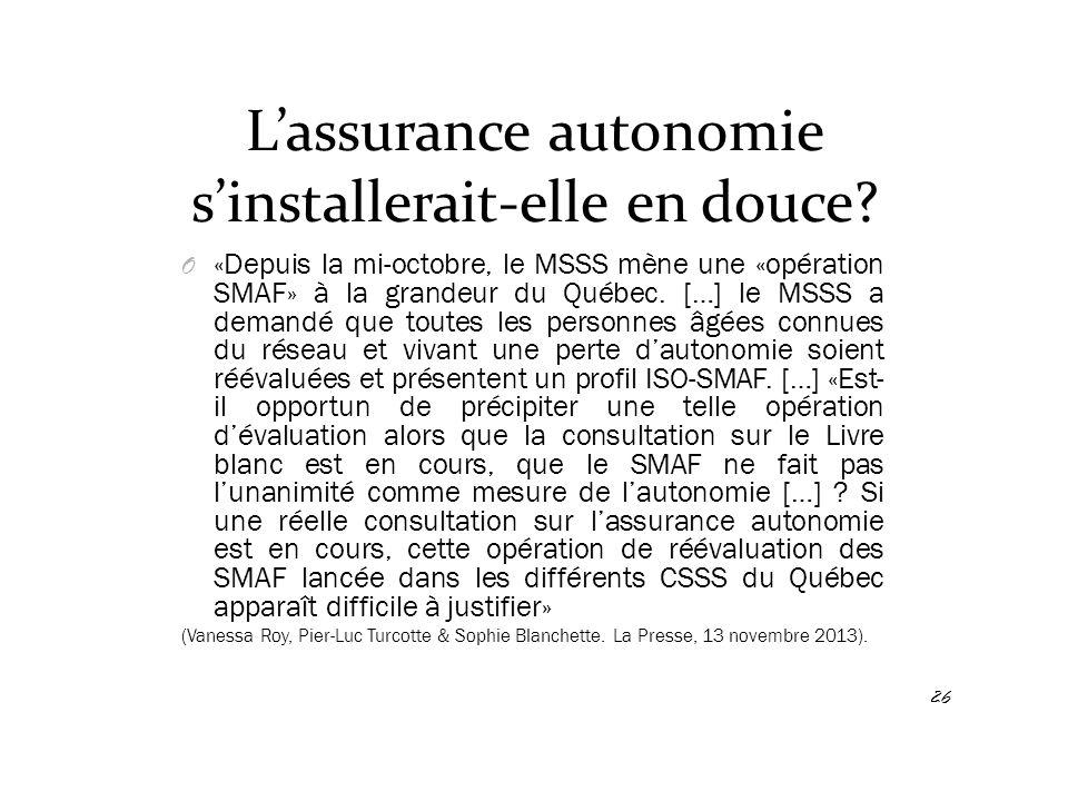 L'assurance autonomie s'installerait-elle en douce? O «Depuis la mi-octobre, le MSSS mène une «opération SMAF» à la grandeur du Québec. […] le MSSS a