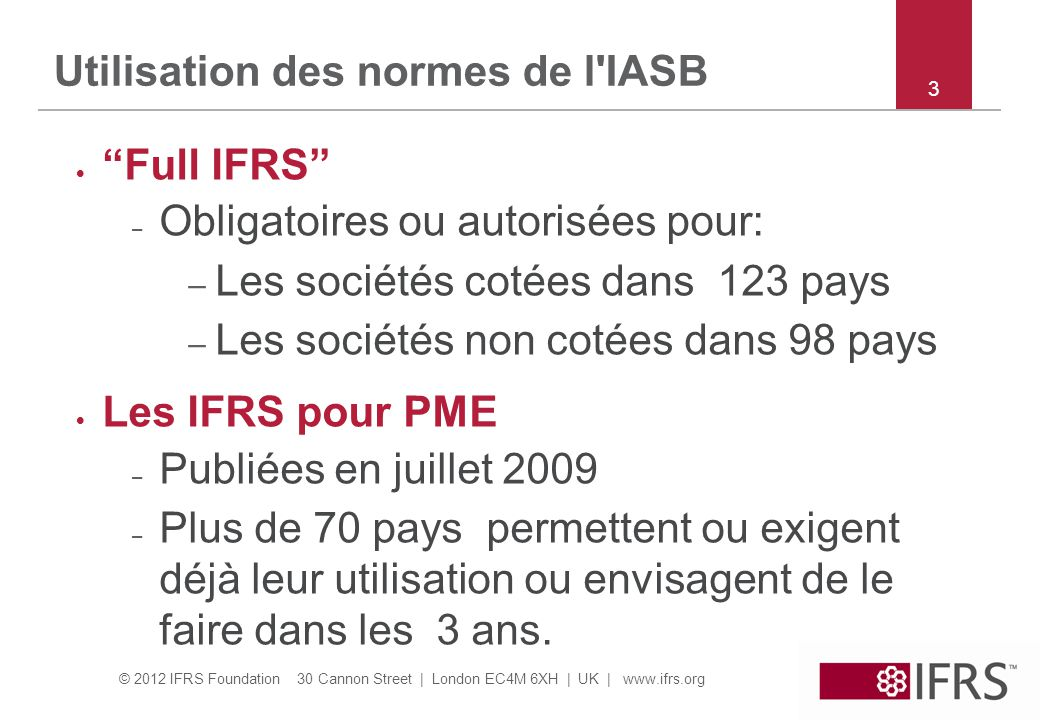 "© 2012 IFRS Foundation 30 Cannon Street | London EC4M 6XH | UK | www.ifrs.org Utilisation des normes de l'IASB  ""Full IFRS"" – Obligatoires ou autoris"