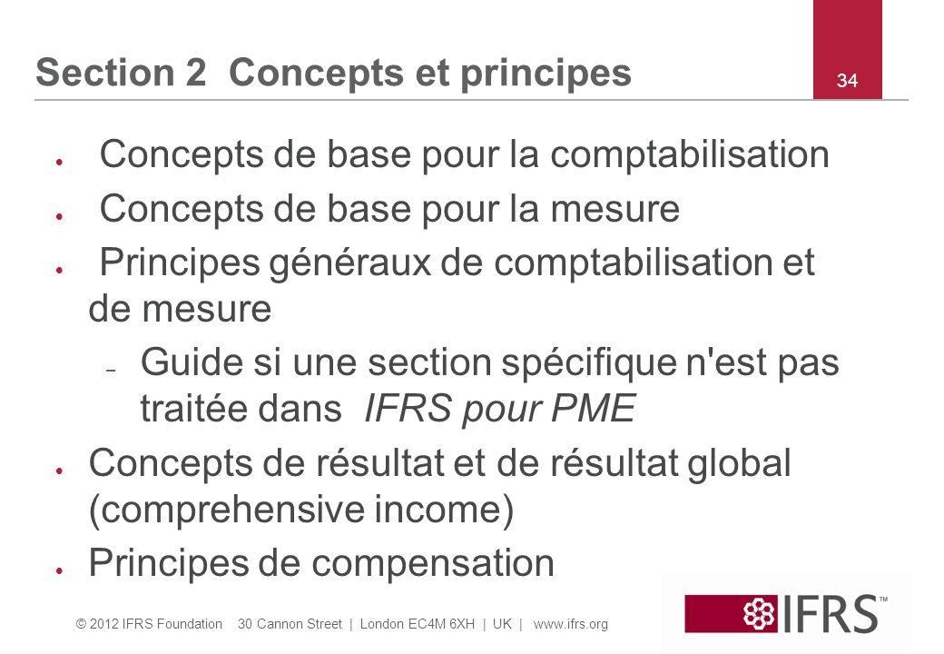 © 2012 IFRS Foundation 30 Cannon Street | London EC4M 6XH | UK | www.ifrs.org 34 Section 2 Concepts et principes  Concepts de base pour la comptabili