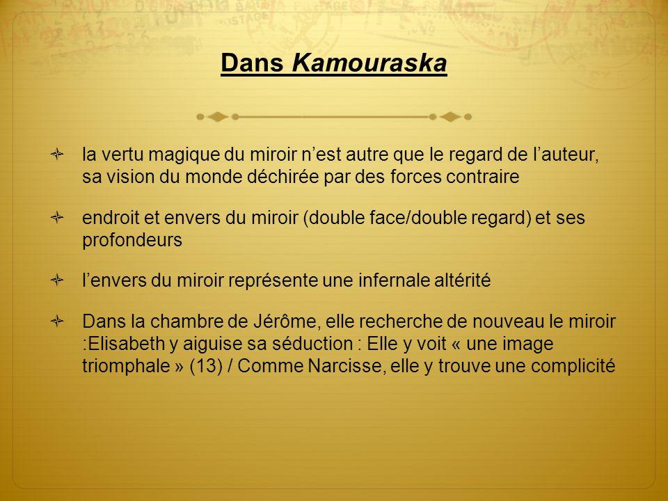 Dans Kamouraska  la vertu magique du miroir n'est autre que le regard de l'auteur, sa vision du monde déchirée par des forces contraire  endroit et