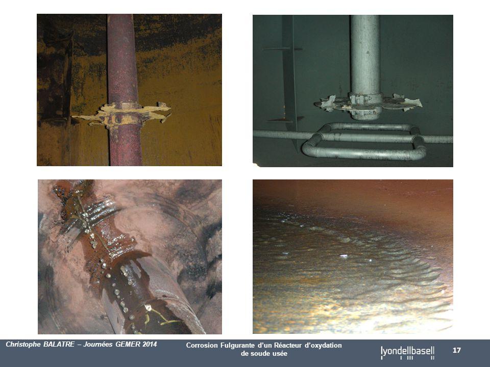 Corrosion Fulgurante d'un Réacteur d'oxydation de soude usée Christophe BALATRE – Journées GEMER 2014 17