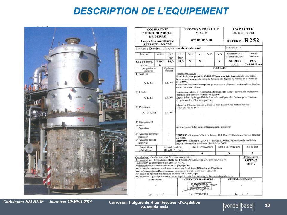 Corrosion Fulgurante d'un Réacteur d'oxydation de soude usée Christophe BALATRE – Journées GEMER 2014 DESCRIPTION DE L'EQUIPEMENT 18