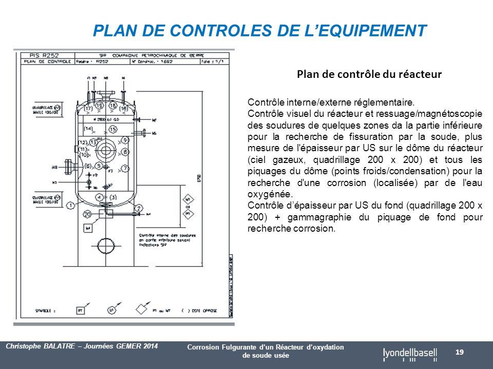 Corrosion Fulgurante d'un Réacteur d'oxydation de soude usée Christophe BALATRE – Journées GEMER 2014 PLAN DE CONTROLES DE L'EQUIPEMENT 19 Plan de contrôle du réacteur Contrôle interne/externe réglementaire.