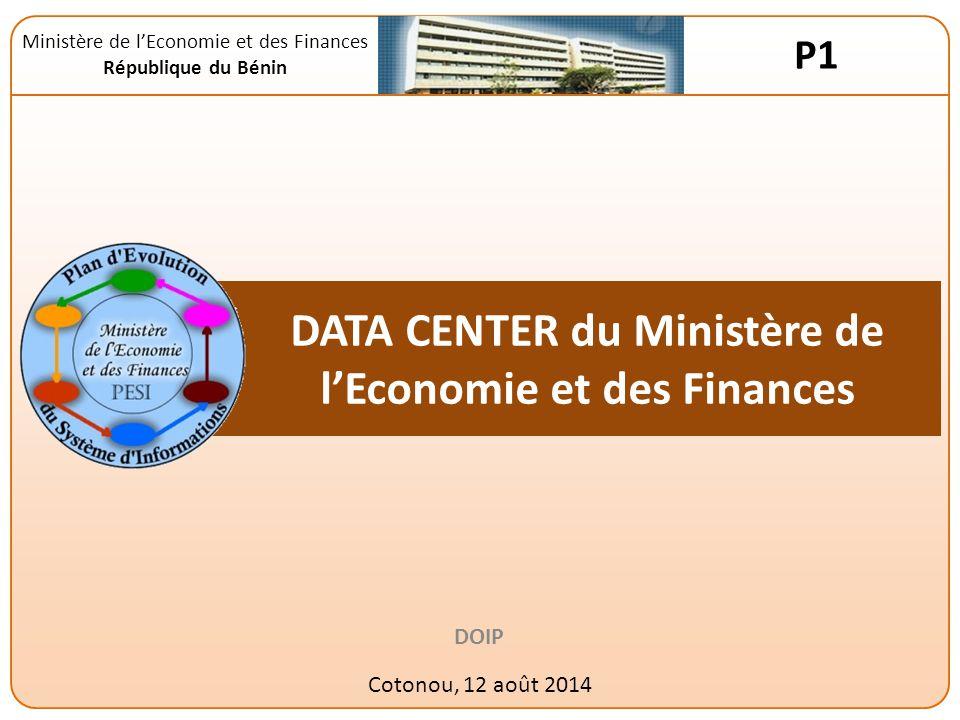 DATA CENTER du Ministère de l'Economie et des Finances DOIP Cotonou, 12 août 2014 Ministère de l'Economie et des Finances République du Bénin P1