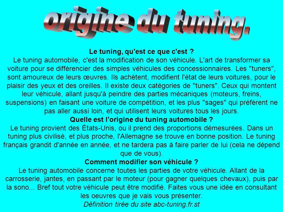 Le tuning, qu'est ce que c'est ? Le tuning automobile, c'est la modification de son véhicule. L'art de transformer sa voiture pour se différencier des