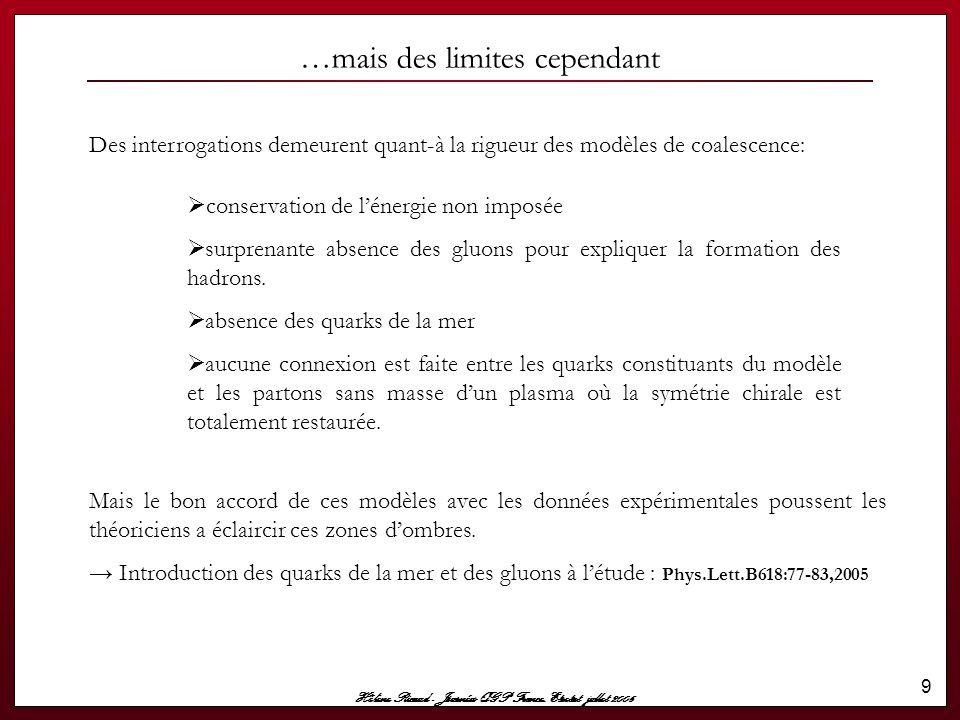 Hélène Ricaud - Journées QGP France, Etretat jullet 2006 30 Pythia 6.3: ce qui change  Principaux changements liés aux descriptions du Minimum Bias et de l'Underlying event.