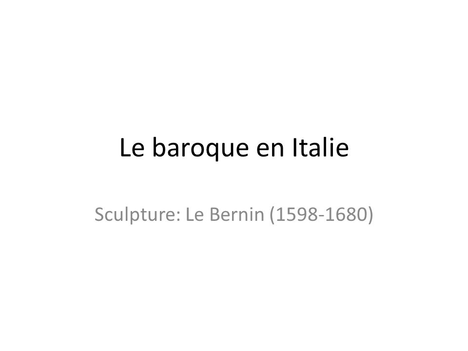 Le baroque en Italie Sculpture: Le Bernin (1598-1680)