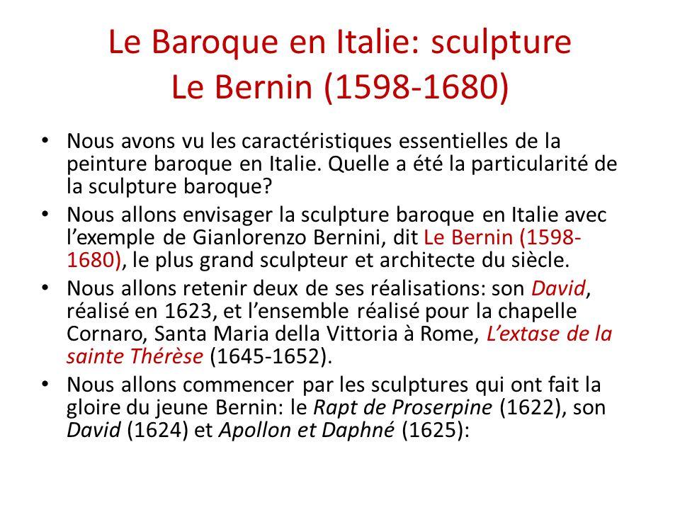 Le Baroque en Italie: sculpture Le Bernin (1598-1680) Nous avons vu les caractéristiques essentielles de la peinture baroque en Italie.