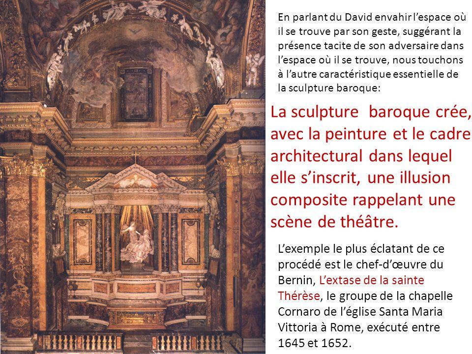 La sculpture baroque crée, avec la peinture et le cadre architectural dans lequel elle s'inscrit, une illusion composite rappelant une scène de théâtre.