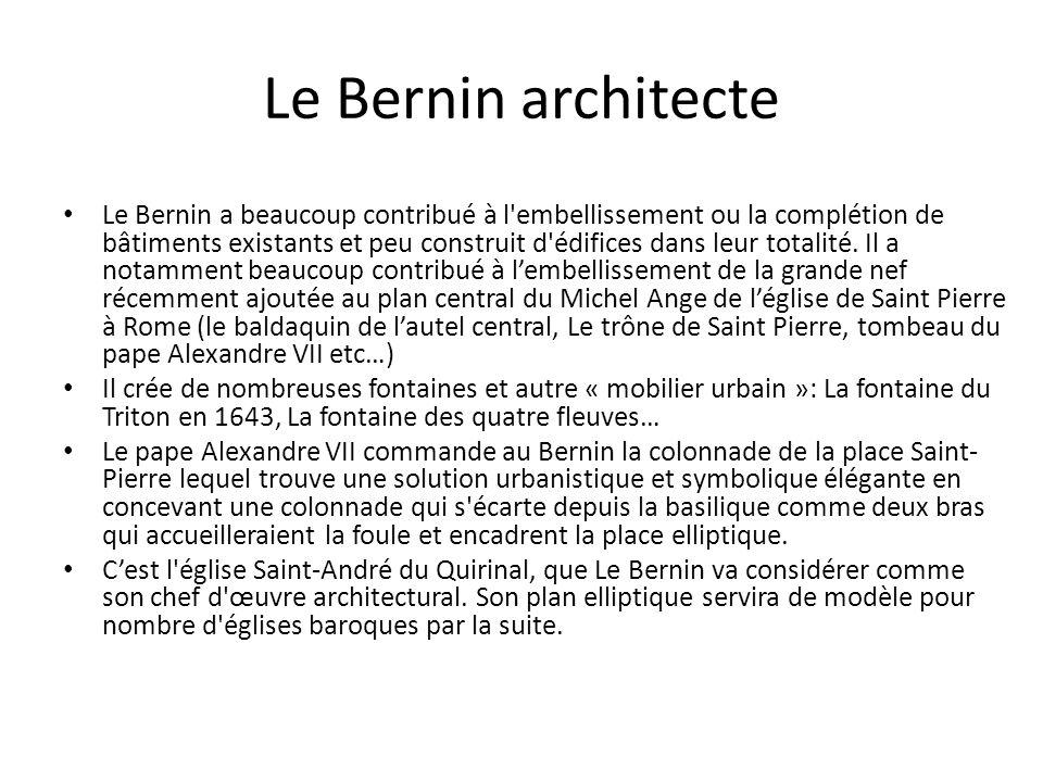 Le Bernin architecte Le Bernin a beaucoup contribué à l embellissement ou la complétion de bâtiments existants et peu construit d édifices dans leur totalité.