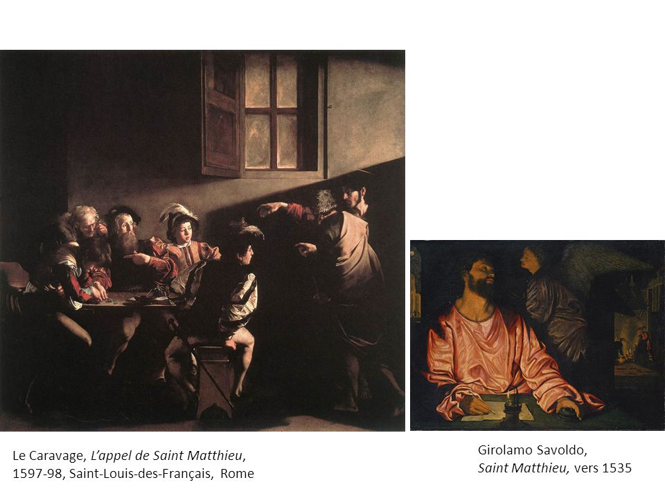 Girolamo Savoldo, Saint Matthieu, vers 1535 Le Caravage, L'appel de Saint Matthieu, 1597-98, Saint-Louis-des-Français, Rome