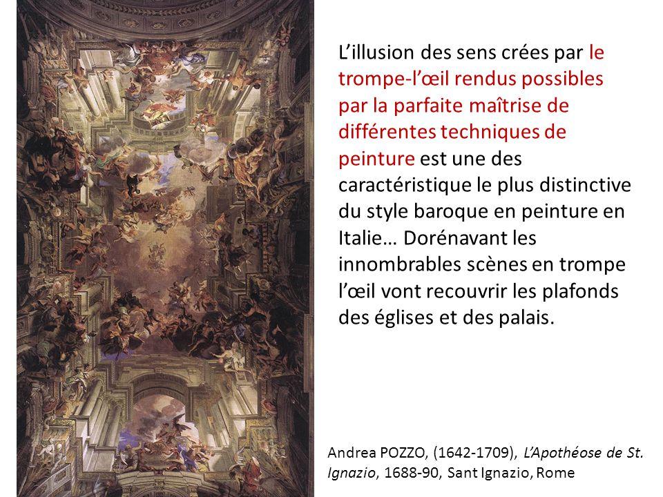 L'illusion des sens crées par le trompe-l'œil rendus possibles par la parfaite maîtrise de différentes techniques de peinture est une des caractéristique le plus distinctive du style baroque en peinture en Italie… Dorénavant les innombrables scènes en trompe l'œil vont recouvrir les plafonds des églises et des palais.