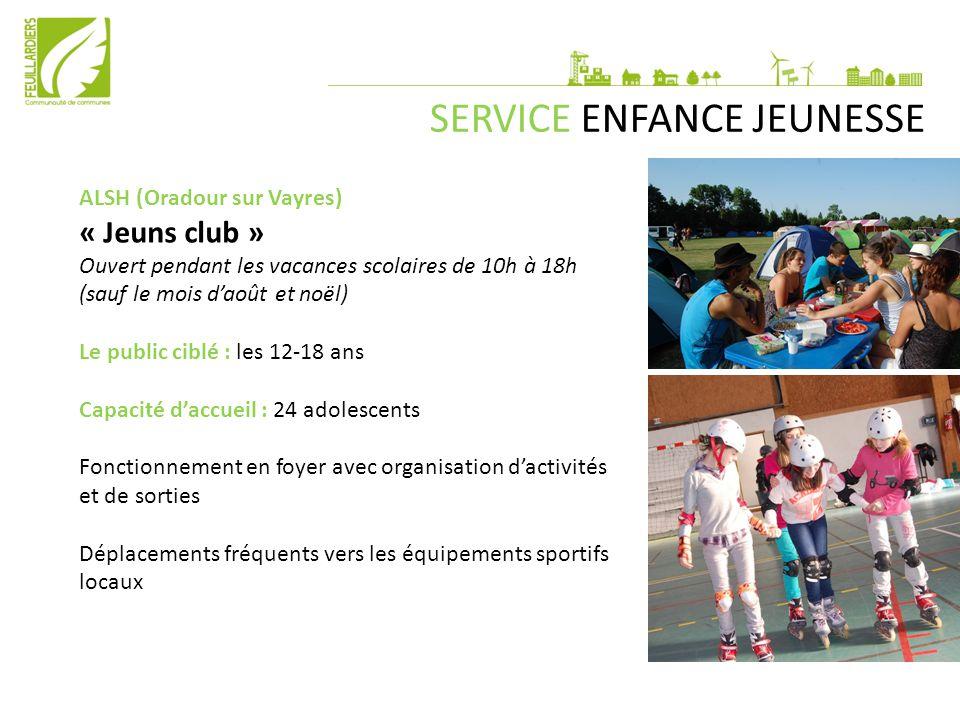 SERVICE ENFANCE JEUNESSE ALSH (Oradour sur Vayres) « Jeuns club » Ouvert pendant les vacances scolaires de 10h à 18h (sauf le mois d'août et noël) Le