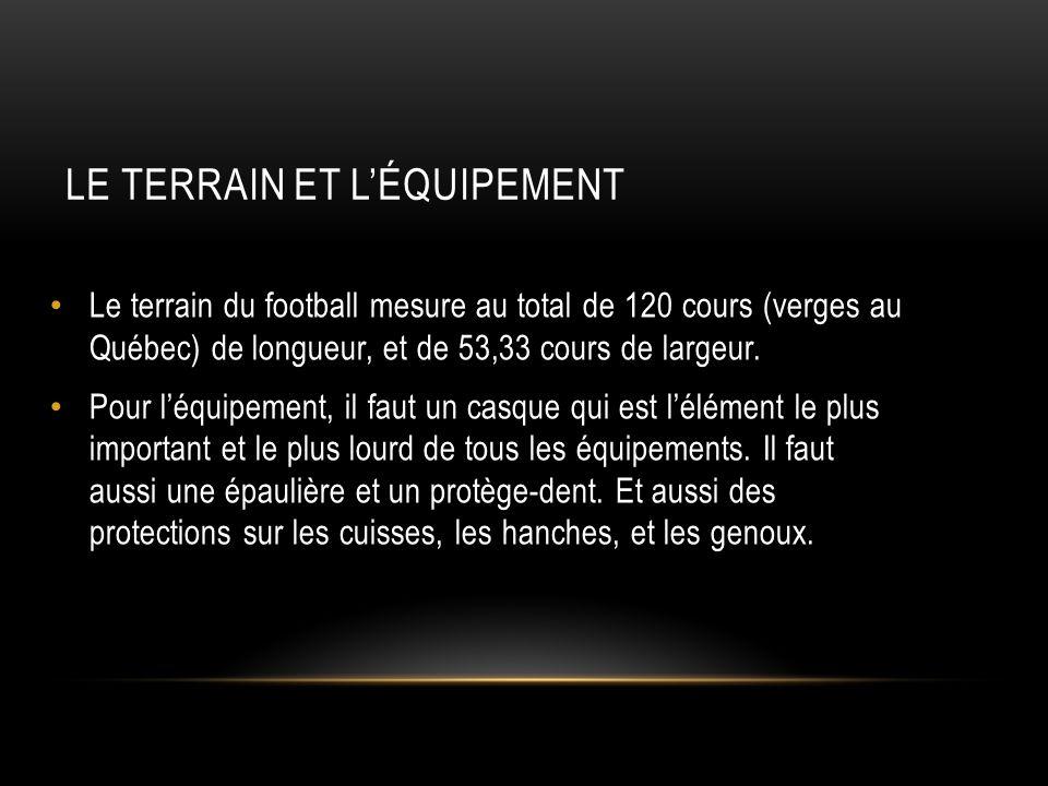 LE TERRAIN ET L'ÉQUIPEMENT Le terrain du football mesure au total de 120 cours (verges au Québec) de longueur, et de 53,33 cours de largeur. Pour l'éq