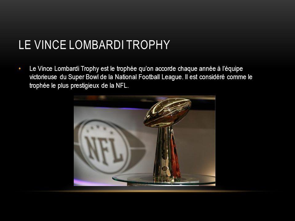 LE VINCE LOMBARDI TROPHY Le Vince Lombardi Trophy est le trophée qu'on accorde chaque année à l'équipe victorieuse du Super Bowl de la National Footba