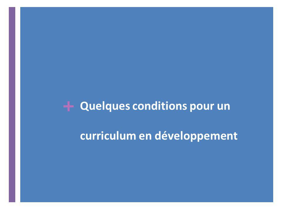 + Quelques conditions pour un curriculum en développement