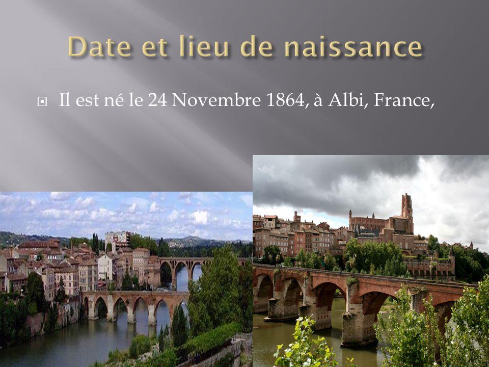  Il est né le 24 Novembre 1864, à Albi, France,