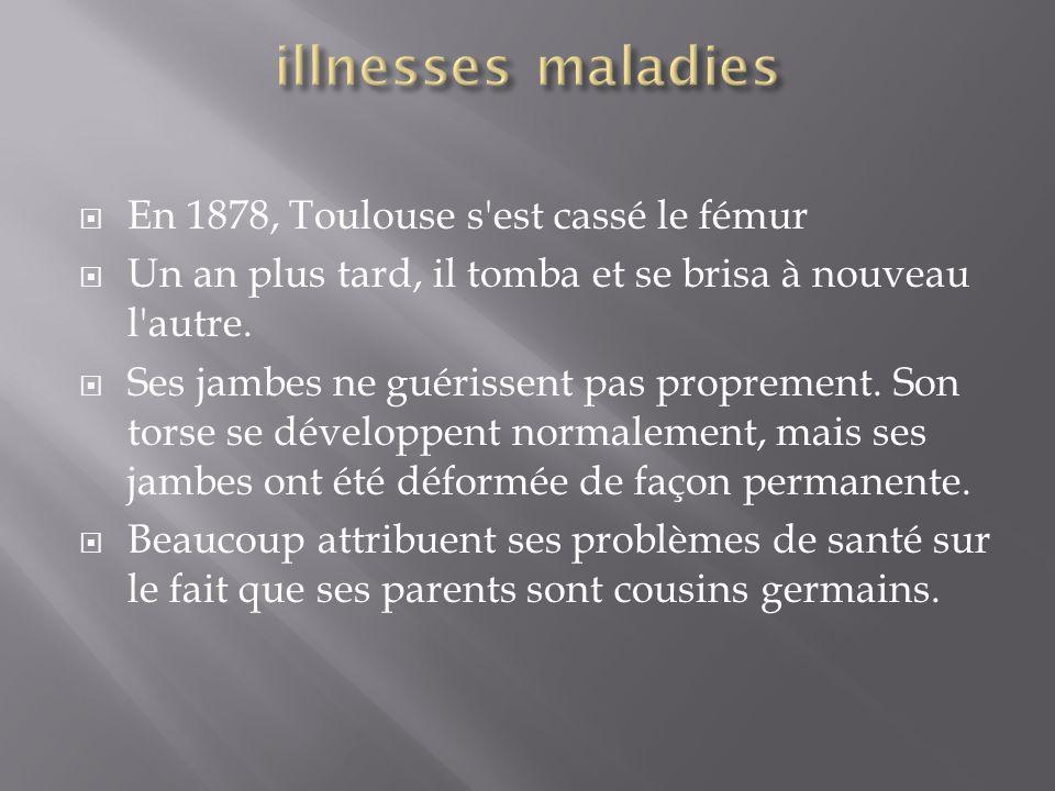  En 1878, Toulouse s'est cassé le fémur  Un an plus tard, il tomba et se brisa à nouveau l'autre.  Ses jambes ne guérissent pas proprement. Son tor