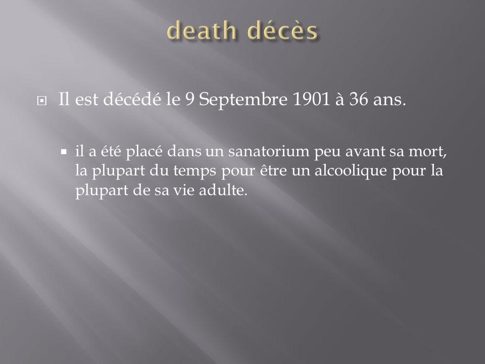  Il est décédé le 9 Septembre 1901 à 36 ans.  il a été placé dans un sanatorium peu avant sa mort, la plupart du temps pour être un alcoolique pour