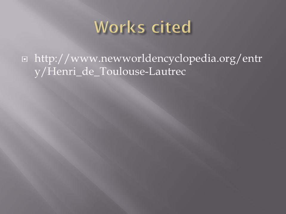  http://www.newworldencyclopedia.org/entr y/Henri_de_Toulouse-Lautrec