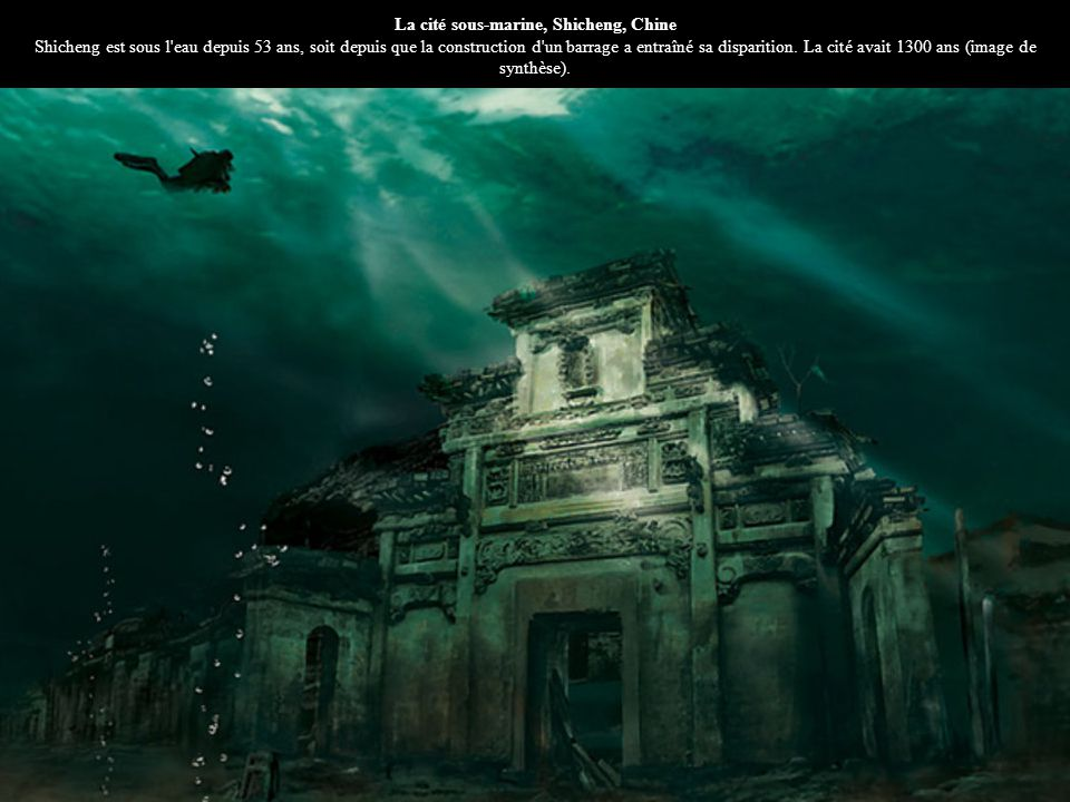 La cité sous-marine, Shicheng, Chine Shicheng est sous l'eau depuis 53 ans, soit depuis que la construction d'un barrage a entraîné sa disparition. La