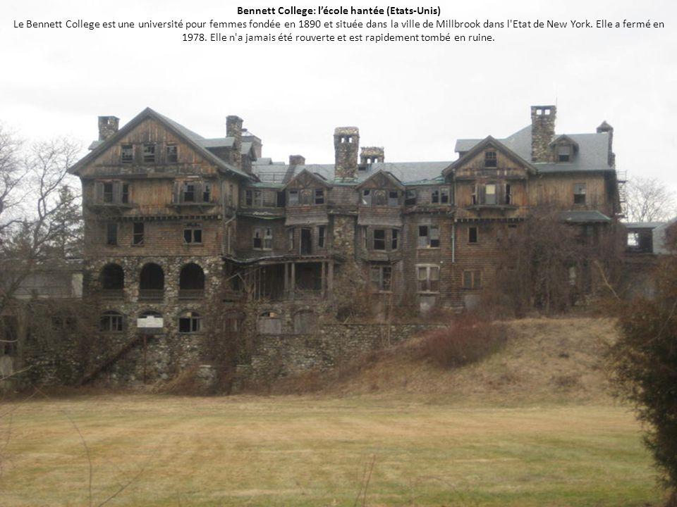 Bennett College: l'école hantée (Etats-Unis) Le Bennett College est une université pour femmes fondée en 1890 et située dans la ville de Millbrook dan