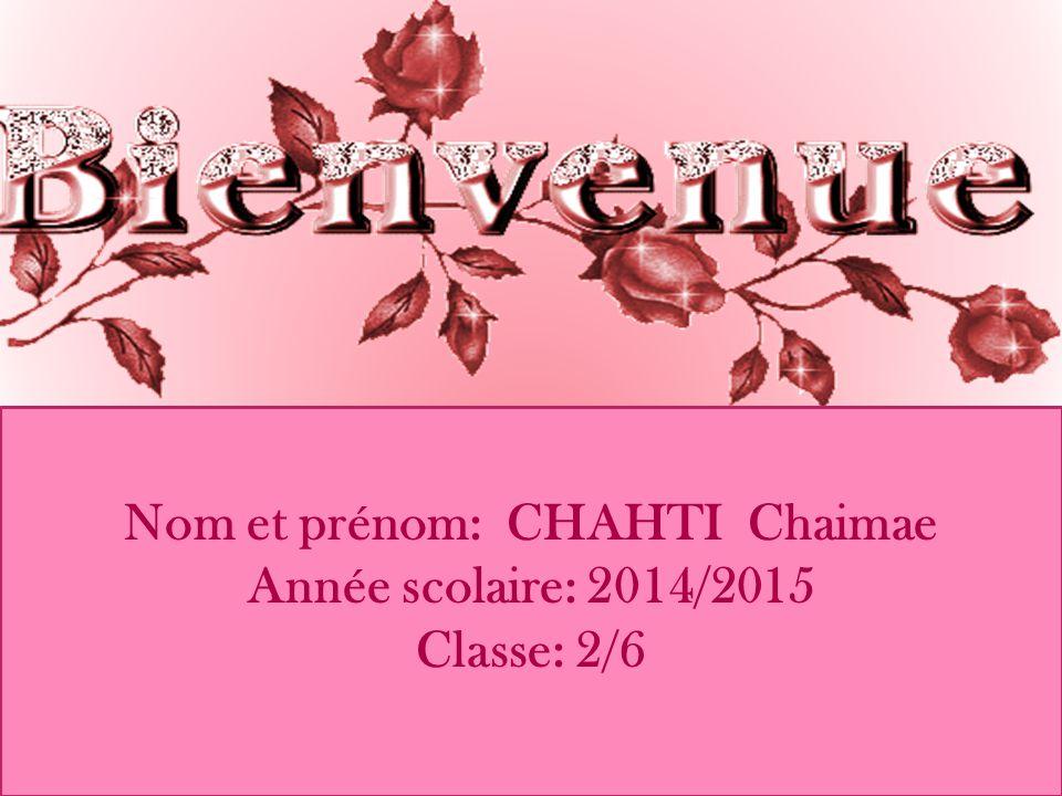 Nom et prénom: CHAHTI Chaimae Année scolaire: 2014/2015 Classe: 2/6