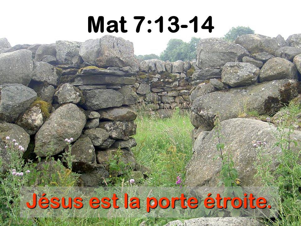 Jésus est la porte étroite. Mat 7:13-14