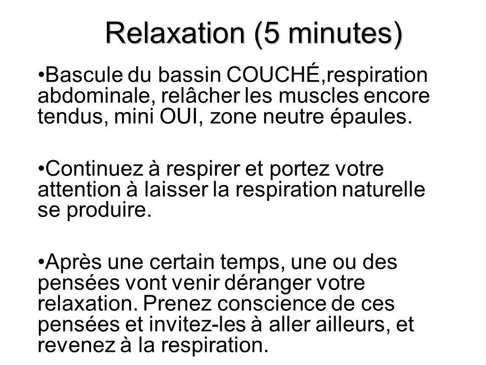 Relaxation (5 minutes) Bascule du bassin COUCHÉ,respiration abdominale, relâcher les muscles encore tendus, mini OUI, zone neutre épaules. Continuez à