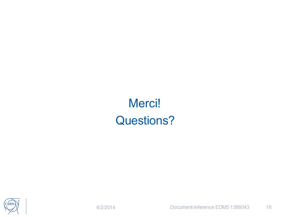 Merci! Questions? 6/2/2014 Document reference EDMS 138804318