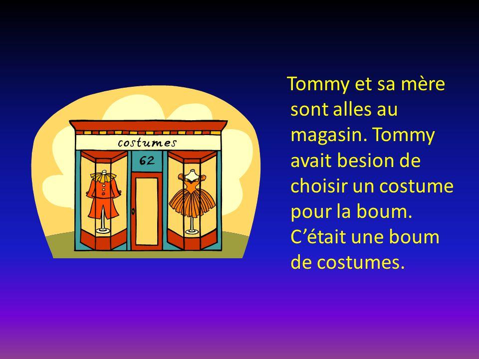 Tommy et sa mère sont alles au magasin. Tommy avait besion de choisir un costume pour la boum. C'était une boum de costumes.