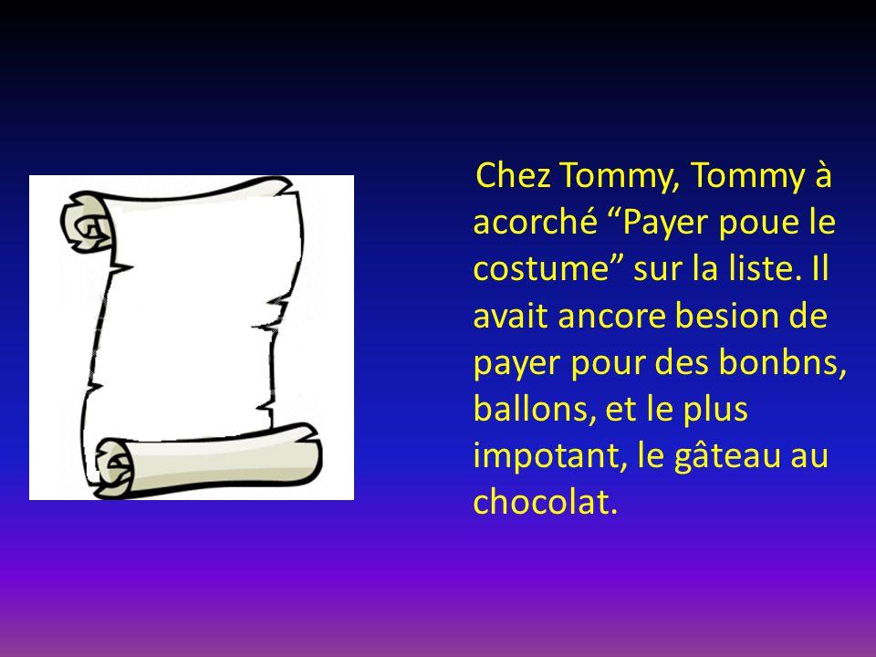 """Chez Tommy, Tommy à acorché """"Payer poue le costume"""" sur la liste. Il avait ancore besion de payer pour des bonbns, ballons, et le plus impotant, le gâ"""
