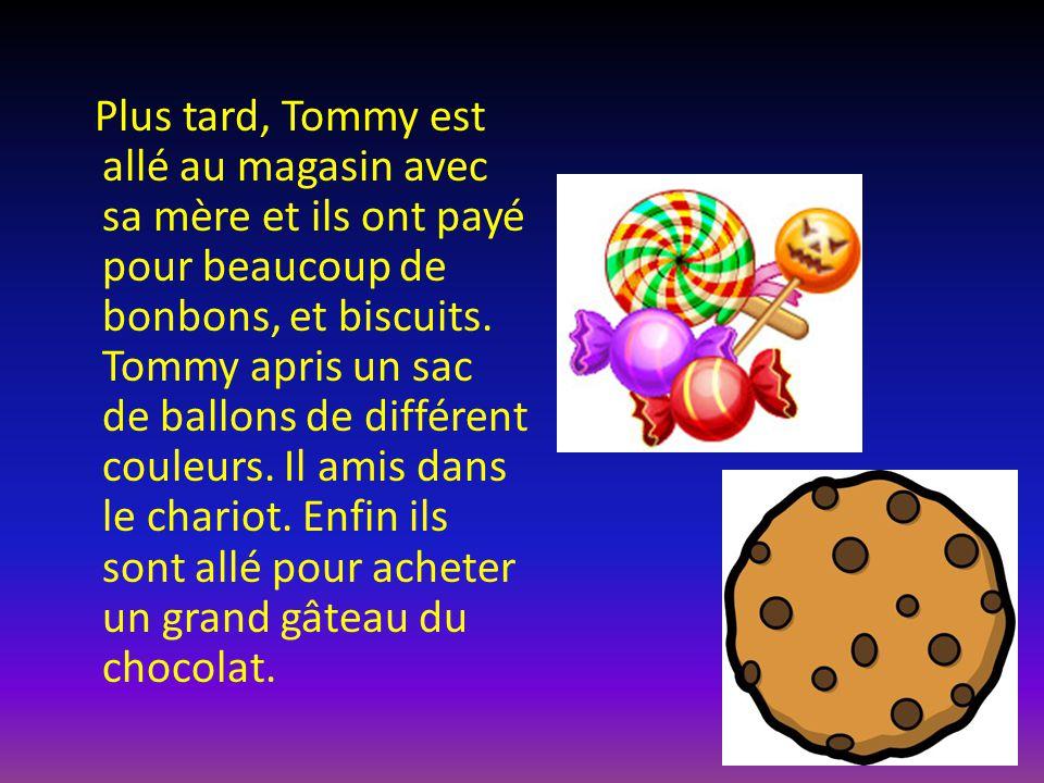 Plus tard, Tommy est allé au magasin avec sa mère et ils ont payé pour beaucoup de bonbons, et biscuits. Tommy apris un sac de ballons de différent co