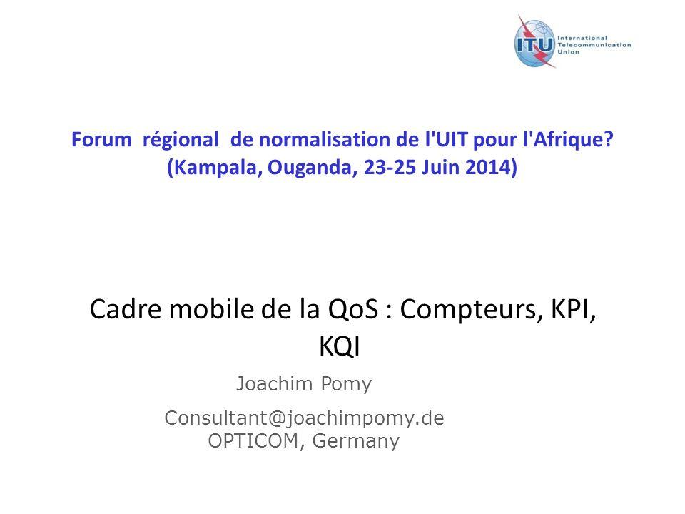 Version : 11 December 2008 Forum régional de normalisation de l'UIT pour l'Afrique? (Kampala, Ouganda, 23-25 Juin 2014) Cadre mobile de la QoS : Com