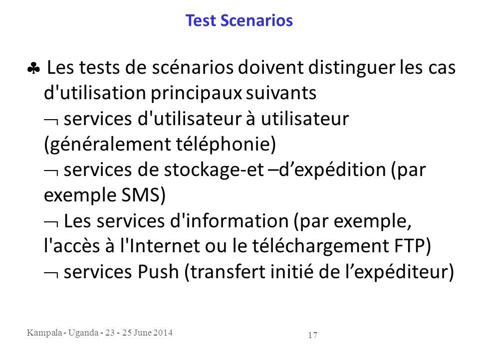 Kampala - Uganda - 23 - 25 June 2014 17 Test Scenarios  Les tests de scénarios doivent distinguer les cas d'utilisation principaux suivants  service