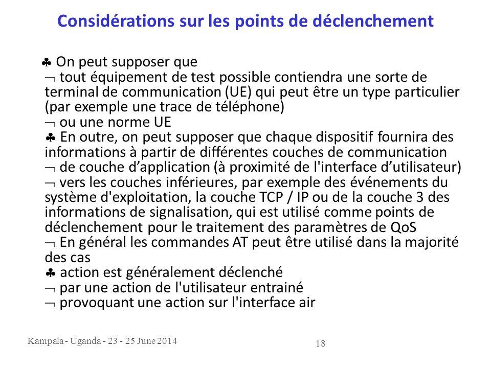 Kampala - Uganda - 23 - 25 June 2014 18 Considérations sur les points de déclenchement  On peut supposer que  tout équipement de test possible conti