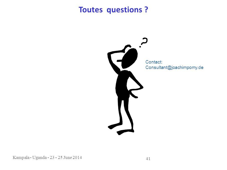 Kampala - Uganda - 23 - 25 June 2014 41 Toutes questions ? Contact: Consultant@joachimpomy.de