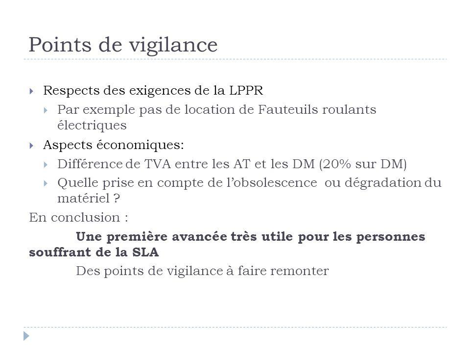 Points de vigilance  Respects des exigences de la LPPR  Par exemple pas de location de Fauteuils roulants électriques  Aspects économiques:  Différence de TVA entre les AT et les DM (20% sur DM)  Quelle prise en compte de l'obsolescence ou dégradation du matériel .