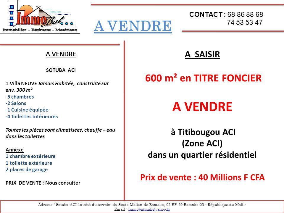 A VENDRE Adresse : Sotuba ACI ; à côté du terrain du Stade Malien de Bamako, 03 BP 30 Bamako 03 - République du Mali - Email : immobatmali@yahoo.frimm