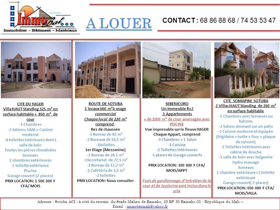 A LOUER Adresse : Sotuba ACI ; à côté du terrain du Stade Malien de Bamako, 03 BP 30 Bamako 03 - République du Mali – Email : immobatmali@yahoo.frimmo