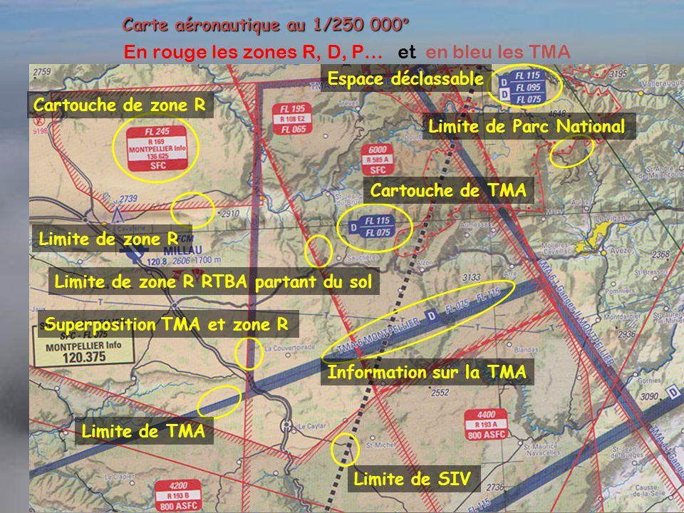 Carte aéronautique au 1/250 000° En rouge les zones R, D, P… et en bleu les TMA Superposition TMA et zone R Cartouche de zone R Limite de zone R Cartouche de TMA Information sur la TMA Limite de TMA Limite de Parc National Limite de zone R RTBA partant du sol Limite de SIV Espace déclassable
