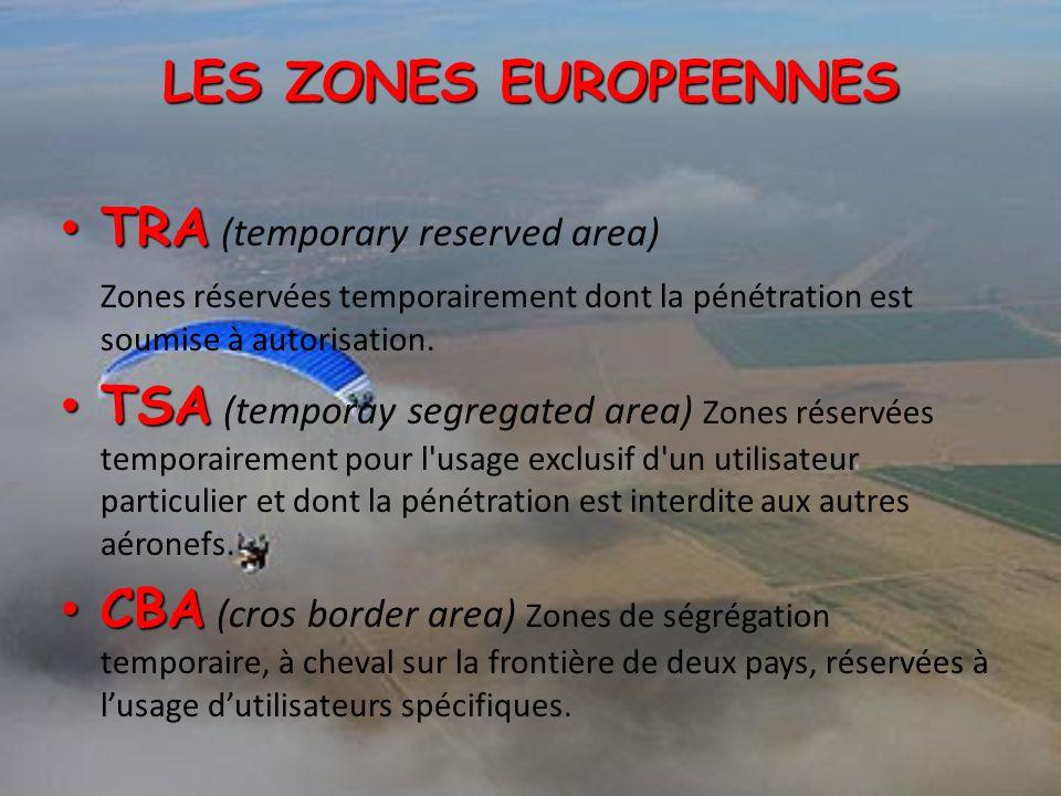 LES ZONES EUROPEENNES TRA TRA (temporary reserved area) Zones réservées temporairement dont la pénétration est soumise à autorisation. TSA TSA (tempor