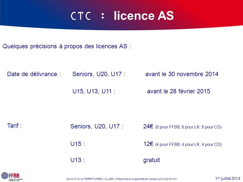 1 er juillet 2014 2014-07-01 4-TERRITOIRES - CLUBS - Présentation dispositifs territoriaux 2014-2015 vfin CTC : licence AS Quelques précisions à propo