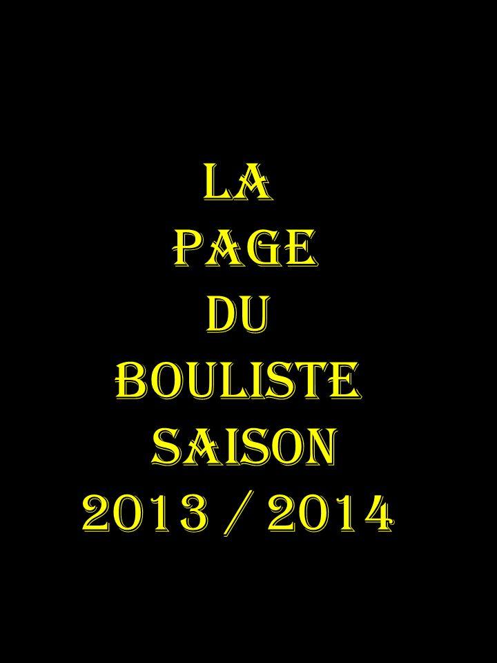 LA PAGE DU BOULISTE SAISON 2013 / 2014