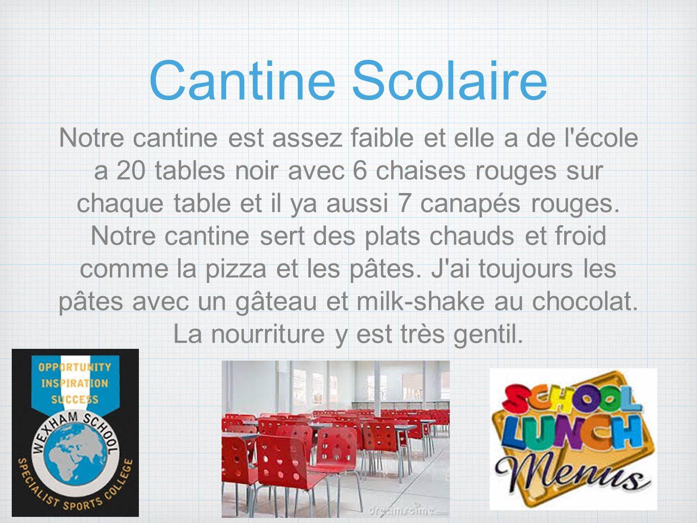 Cantine Scolaire Notre cantine est assez faible et elle a de l école a 20 tables noir avec 6 chaises rouges sur chaque table et il ya aussi 7 canapés rouges.